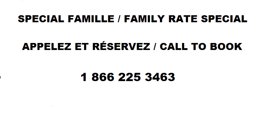 Spécial famille à partir de 225$ / Family Special starting at $225